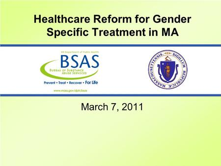 Healthcare Reform for Gender Specific Treatment in MA March 7, 2011.