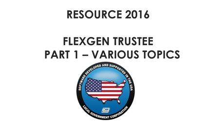 RESOURCE 2016 FLEXGEN TRUSTEE PART 1 – VARIOUS TOPICS.
