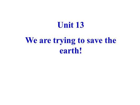 Unit 13 We are trying to save the earth!. throw away put sth. to good use pull......down upside down gate bottle president inspiration 扔掉;抛弃 好好利用某物 拆下;摧毁.