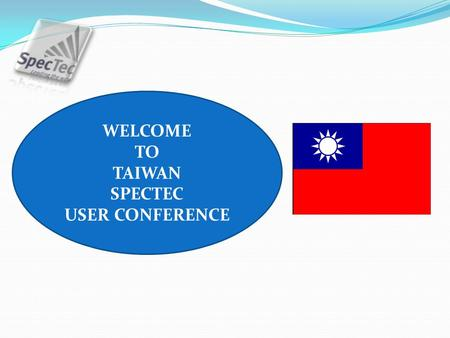 WELCOME TO TAIWAN SPECTEC USER CONFERENCE. Who am I Giampiero Soncini Italian Navy Officer – 14 years NATO Ship Manager – 13 years SpecTec (since 1998):