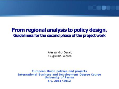 European Union policies and projects International Business and Development Degree Course University of Parma a.y. 2011/2012 From regional analysis to.