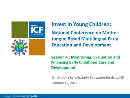 Dr. Anubha Rajesh, Early Education Services, ICF January 13, 2016 Invest in Young Children: National Conference on Mother- tongue Based Multilingual Early.
