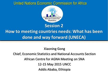 African Centre for Statistics United Nations Economic Commission for Africa Session 2 How to meeting countries needs: What has been done and way forward.