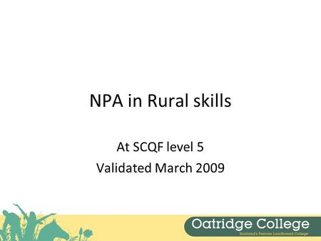 NPA in Rural skills At SCQF level 5 Validated March 2009.