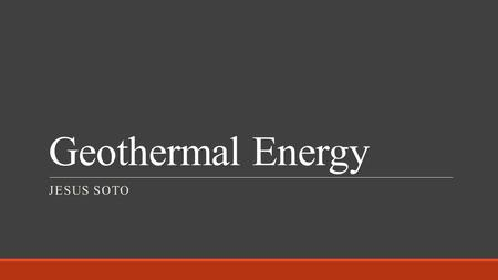 Geothermal Energy JESUS SOTO. What is Geothermal Energy? Heat energy that is generated and stored in the Earth. Heat originates from… ◦ The original formation.