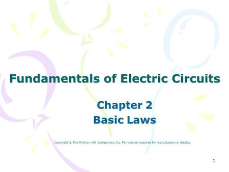 1 Fundamentals of Electric Circuits Chapter 2 Basic Laws Copyright © The McGraw-Hill Companies, Inc. Permission required for reproduction or display.