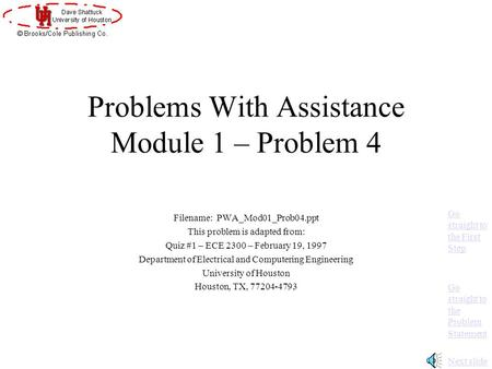 Problems With Assistance Module 1 – Problem 4 Filename: PWA_Mod01_Prob04.ppt This problem is adapted from: Quiz #1 – ECE 2300 – February 19, 1997 Department.