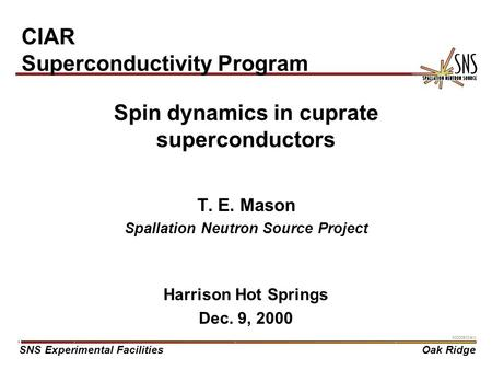 SNS Experimental FacilitiesOak Ridge X0000910/arb Spin dynamics in cuprate superconductors T. E. Mason Spallation Neutron Source Project Harrison Hot Springs.