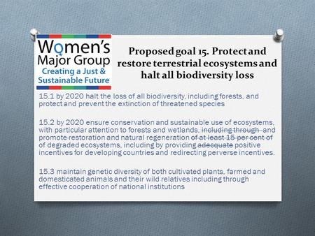 Proposed goal 15. Protect and restore terrestrial ecosystems and halt all biodiversity loss 15.1 by 2020 halt the loss of all biodiversity, including forests,