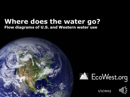Where does the water go? Flow diagrams of U.S. and Western water use 1/2/2013.