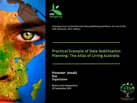 Training course on biodiversity data publishing and fitness-for-use in the GBIF Network, 2011 edition Practical Example of Data Mobilization Planning: