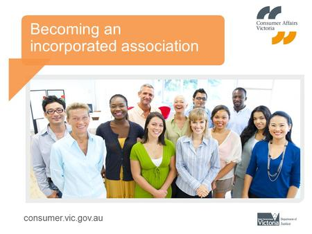 Consumer.vic.gov.au Becoming an incorporated association.