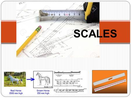 SCALES. Shape Multiview Drawing Dimensioning Design a part 1. Size, Location ENGINEERING DESIGN 2. Non-graphic information TRANSFERRED INFORMATION Create.