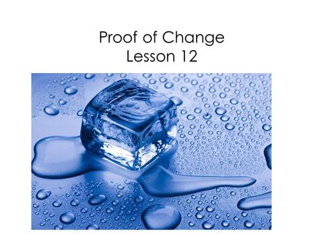 Proof of Change Lesson 12. We have learned about the three different states of matter in past science levels. Let's watch this video to review the states.