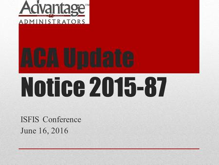 ACA Update Notice 2015-87 ISFIS Conference June 16, 2016.