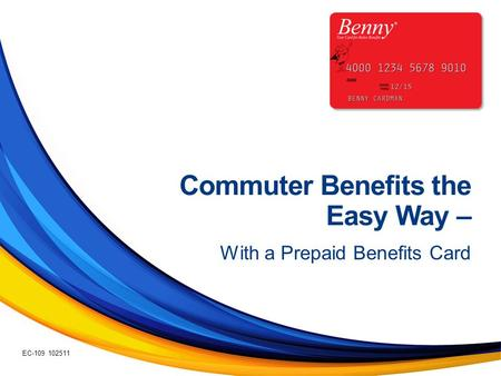 Commuter Benefits the Easy Way – With a Prepaid Benefits Card EC-109 102511.