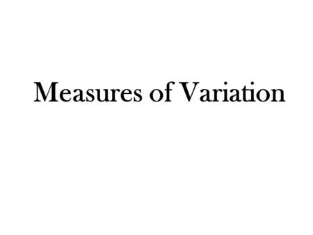 Measures of Variation. Variation Variation describes how widely data values are spread out about the center of a distribution.