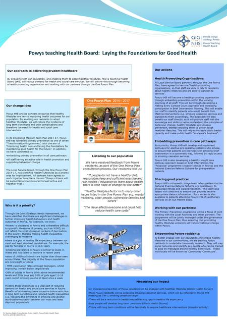 Powys teaching Health Board: Laying the Foundations for Good Health Our approach to delivering prudent healthcare By engaging with our population, and.