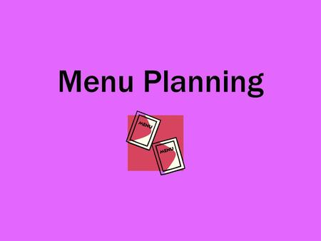 Menu Planning. Questions to consider FactorPoints to consider WhoAge, gender, occupation, specific dietary needs etc. WhenTime of year, time of day etc.