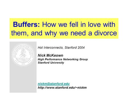 Buffers: How we fell in love with them, and why we need a divorce Hot Interconnects, Stanford 2004 Nick McKeown High Performance Networking Group Stanford.