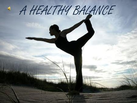A HEALTHY BALANCE. To live a healthy lifestyle there are two essential things needed to succeed. Nutrition and Exercise. Many teens don't do these two.