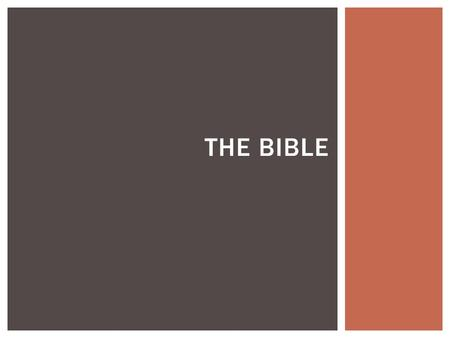 THE BIBLE. HOW THE BIBLE CAME TO BE WHAT IS AN ORAL TRADITION?  Are there any family stories that get told when your extended family is gathered? Are.