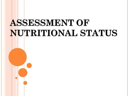 ASSESSMENT OF NUTRITIONAL STATUS. L EARNING OBJECTIVES 1.Value the use of nutritional diagnosis in clinic and at the level of population. 2.Understand.