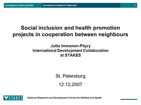 Knowledge for welfare and health National Research and Development Centre for Welfare and Health International Development Collaboration1 Social inclusion.