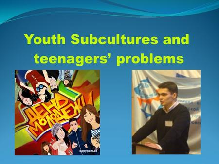 Youth Subcultures and teenagers' problems. How do teens express their individuality? music clothes sport hobbies behaviour hairstyle.