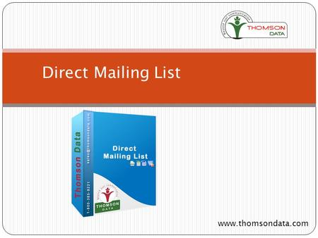 Direct Mailing List www.thomsondata.com. Thomson Data has the most up-to-date marketing information available across North America and Europe. Our direct.