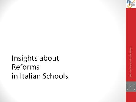 Nella Legge 107/2015… Insights about Reforms in Italian Schools ANP – Reformes in Italain Schools 1.