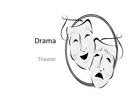 Drama Theater. Background Drama: Began with the Greeks Dionysus (Greek mythology): the god of Wine, Merry Making, and Ecstasy Festivals in his name called.