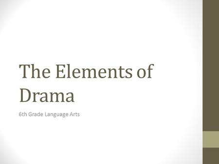 The Elements of Drama 6th Grade Language Arts. Essential Question How does drama provide the reader a different experience than prose (short stories,