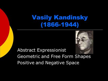 Vasily Kandinsky (1866-1944) Abstract Expressionist Geometric and Free Form Shapes Positive and Negative Space.