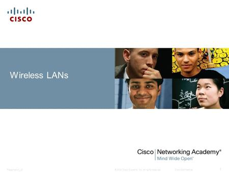 © 2008 Cisco Systems, Inc. All rights reserved.Cisco ConfidentialPresentation_ID 1 Wireless LANs.