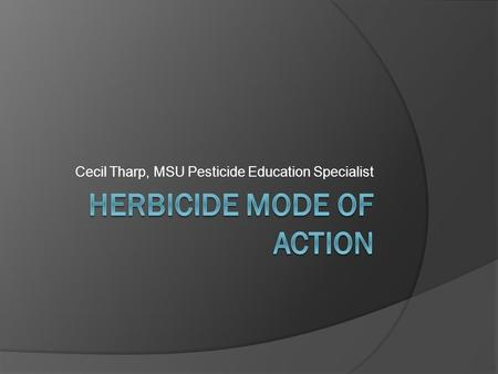 Cecil Tharp, MSU Pesticide Education Specialist. Do you know what mode of action means? 1. Yes 2. No 3. Maybe 0 of 50.