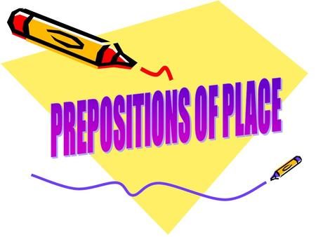 Introduce the prepositions of place Make students aware of how prepositional phrases can easily add detail to a sentence. Exercices WHAT WILL WE DO?