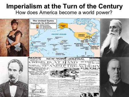 Imperialism at the Turn of the Century How does America become a world power?