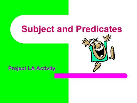 Subject and Predicates Project LA Activity. Every complete sentence contains two parts: a subject and a predicate. The subject is who or what the sentence.