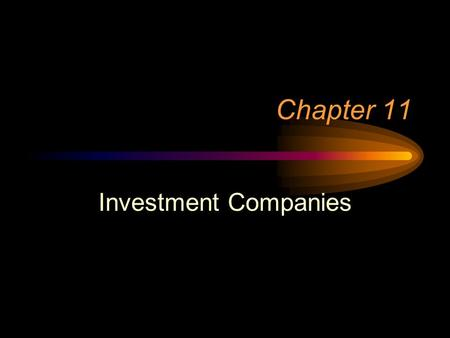 Chapter 11 Investment Companies. Closed-end Open-end (commonly called a mutual fund)