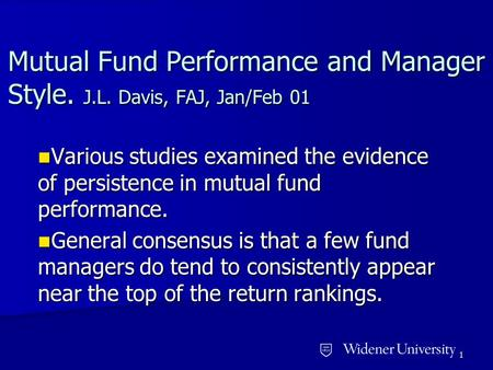 1 Mutual Fund Performance and Manager Style. J.L. Davis, FAJ, Jan/Feb 01 Various studies examined the evidence of persistence in mutual fund performance.