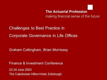  Finance & Investment Conference 22-24 June 2003 The Caledonian Hilton Hotel, Edinburgh Challenges to Best Practice in Corporate Governance in Life.