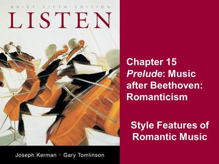 Chapter 15 Prelude: Music after Beethoven: Romanticism Style Features of Romantic Music.