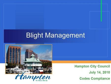 Blight Management Hampton City Council July 14, 2010 Codes Compliance.