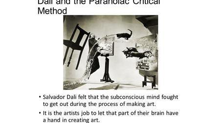 Dali and the Paranoiac Critical Method Salvador Dali felt that the subconscious mind fought to get out during the process of making art. It is the artists.