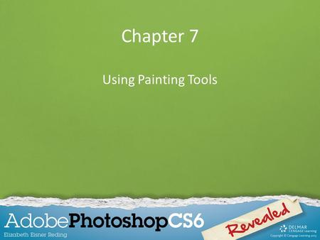 Chapter 7 Using Painting Tools. Chapter Lessons Paint and patch an image Create and modify a brush tip Use the Smudge tool Use a library and an airbrush.