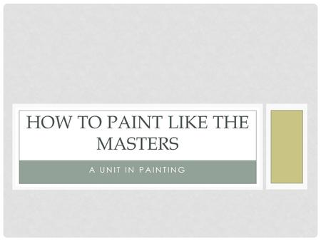 A UNIT IN PAINTING HOW TO PAINT LIKE THE MASTERS.