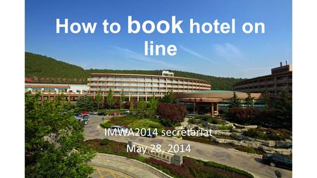 How to book hotel on line IMWA2014 secretariat May 28, 2014.
