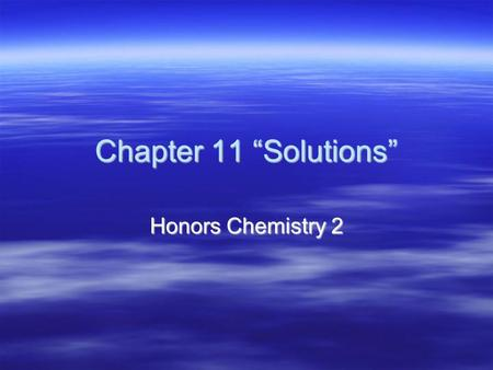 "Chapter 11 ""Solutions"" Honors Chemistry 2. Solutions  Solutions, as we saw in Chapter 4, are homogeneous mixtures of two or more substances. Solutions,"