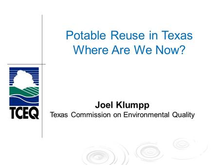 Potable Reuse in Texas Where Are We Now? Joel Klumpp Texas Commission on Environmental Quality Potable Reuse in Texas Where Are We Now?